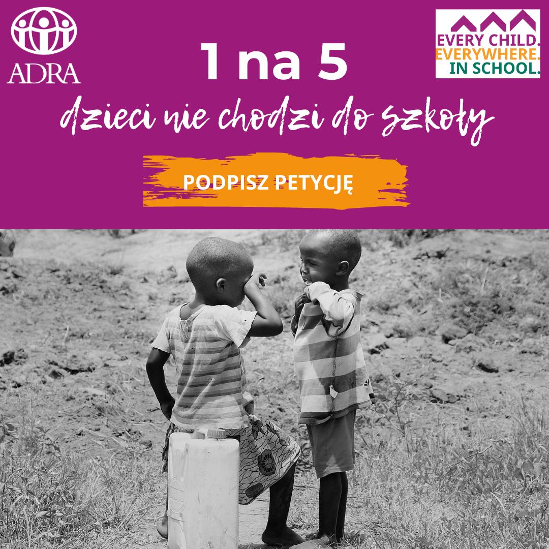 """Edukacja zmienia życie. Weź udział w kampanii """"Każde dziecko. W każdym miejscu. W szkole"""""""